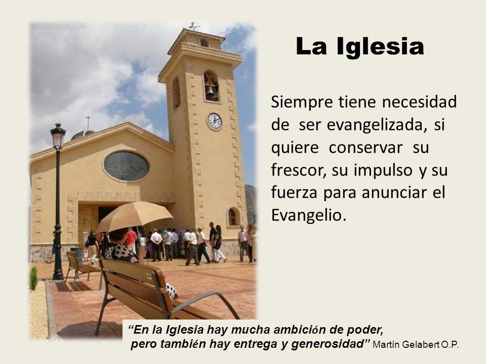 La Iglesia Siempre tiene necesidad de ser evangelizada, si quiere conservar su frescor, su impulso y su fuerza para anunciar el Evangelio.