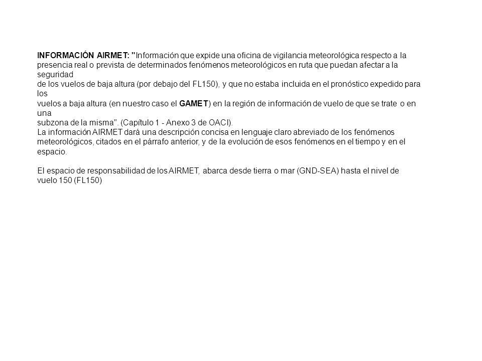 INFORMACIÓN AIRMET: Información que expide una oficina de vigilancia meteorológica respecto a la