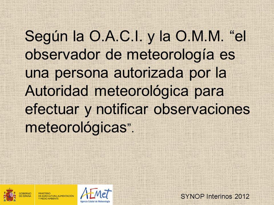 Según la O.A.C.I. y la O.M.M. el observador de meteorología es una persona autorizada por la Autoridad meteorológica para efectuar y notificar observaciones meteorológicas .