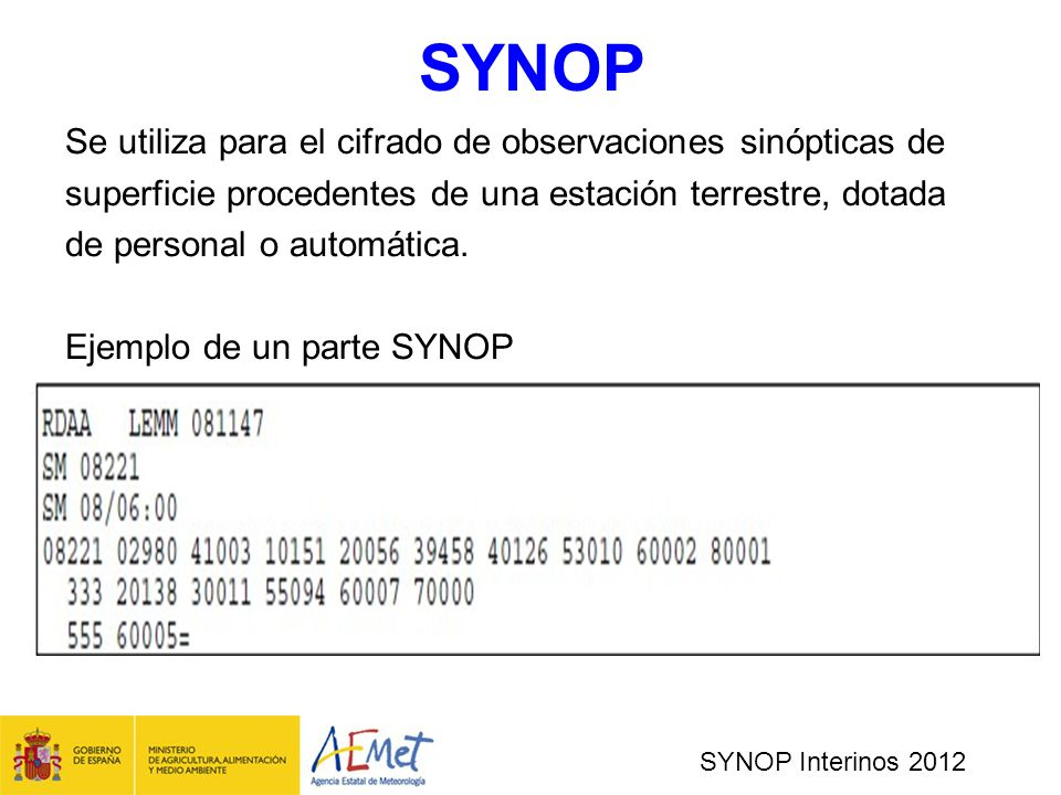 SYNOP Se utiliza para el cifrado de observaciones sinópticas de. superficie procedentes de una estación terrestre, dotada.