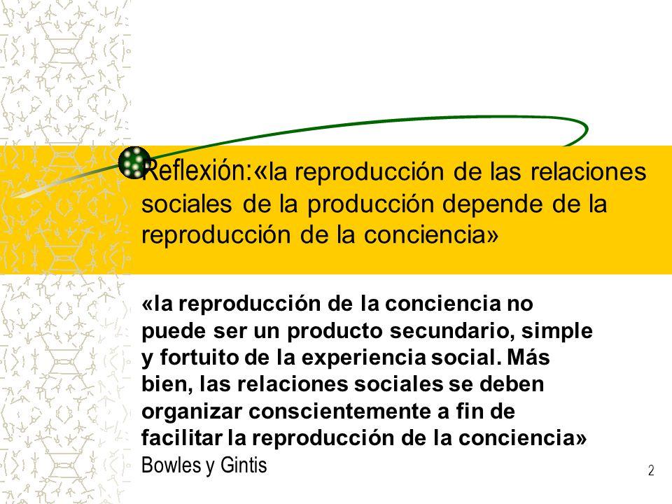 Reflexión:«la reproducción de las relaciones sociales de la producción depende de la reproducción de la conciencia»