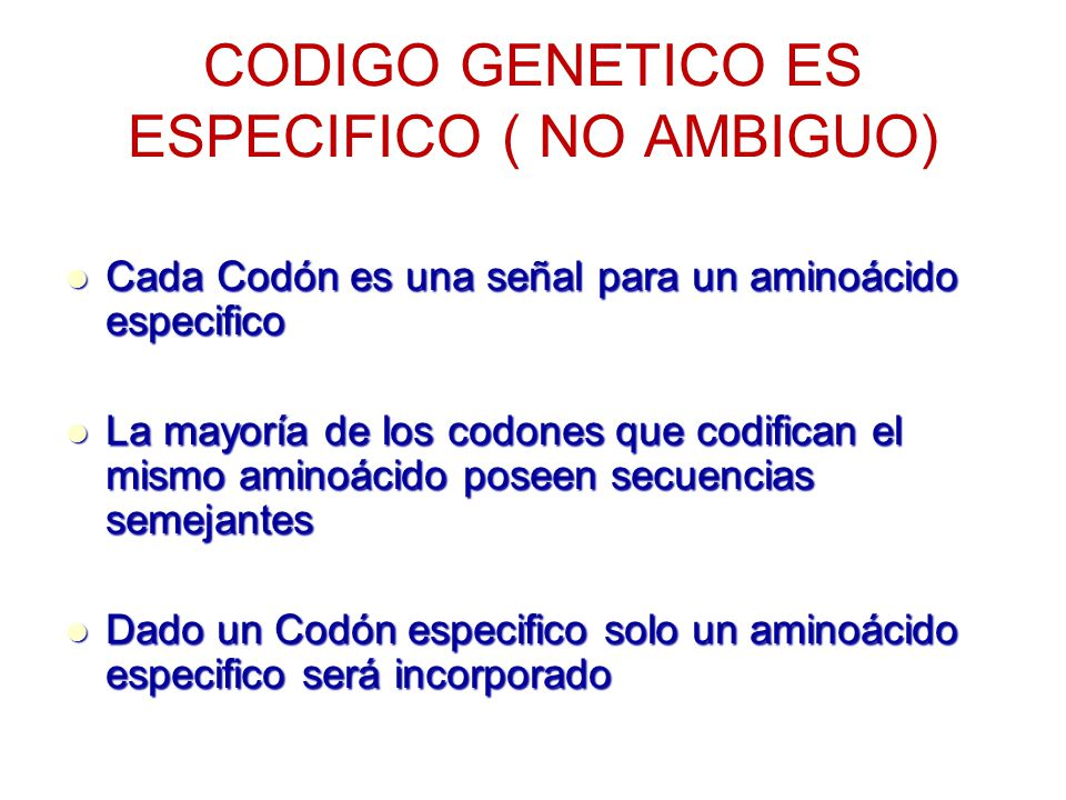 CODIGO GENETICO ES ESPECIFICO ( NO AMBIGUO)