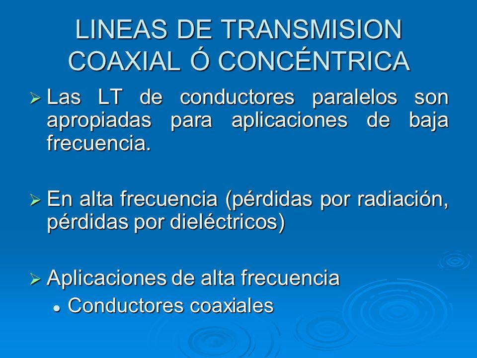 LINEAS DE TRANSMISION COAXIAL Ó CONCÉNTRICA