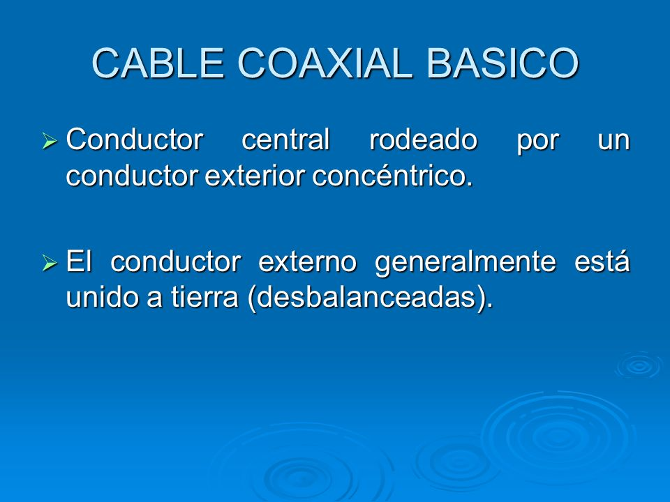 CABLE COAXIAL BASICO Conductor central rodeado por un conductor exterior concéntrico.