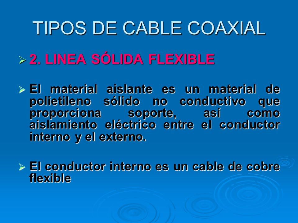 TIPOS DE CABLE COAXIAL 2. LINEA SÓLIDA FLEXIBLE