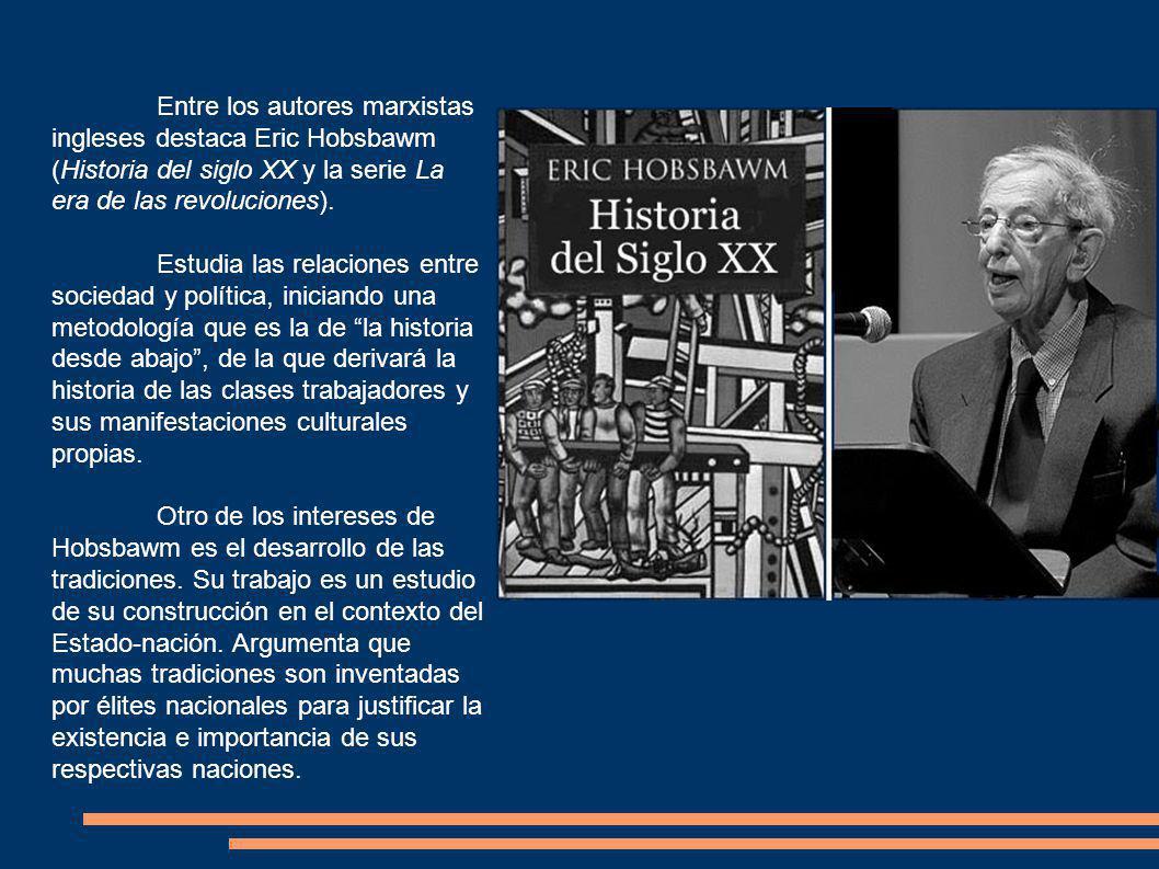Entre los autores marxistas ingleses destaca Eric Hobsbawm (Historia del siglo XX y la serie La era de las revoluciones).