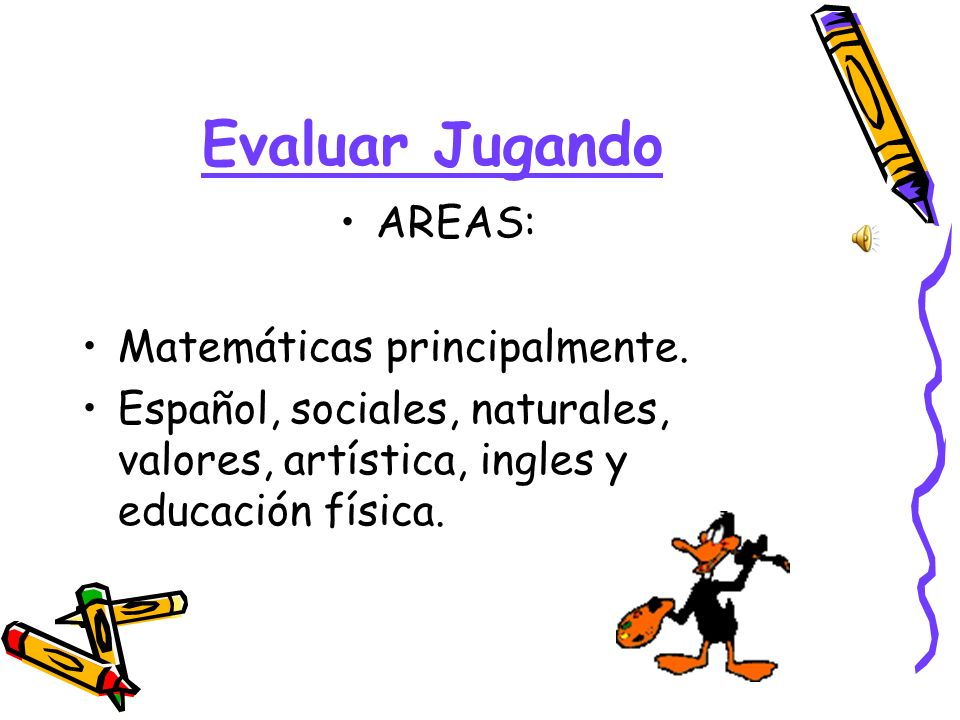 Evaluar Jugando AREAS: Matemáticas principalmente.