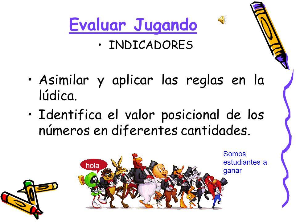Evaluar Jugando Asimilar y aplicar las reglas en la lúdica.