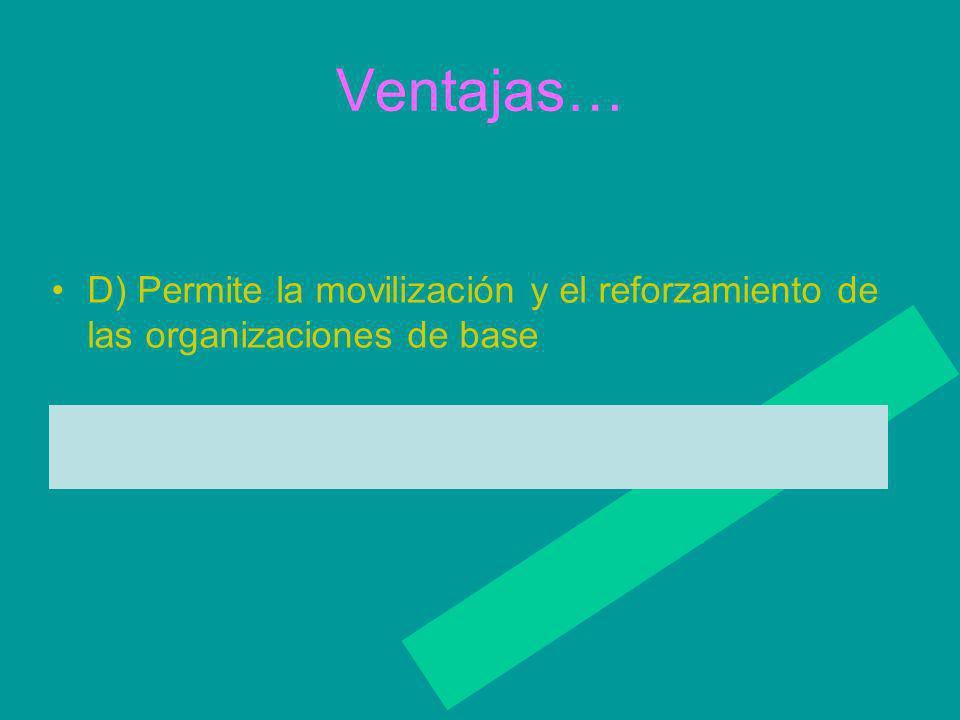 Ventajas… D) Permite la movilización y el reforzamiento de las organizaciones de base