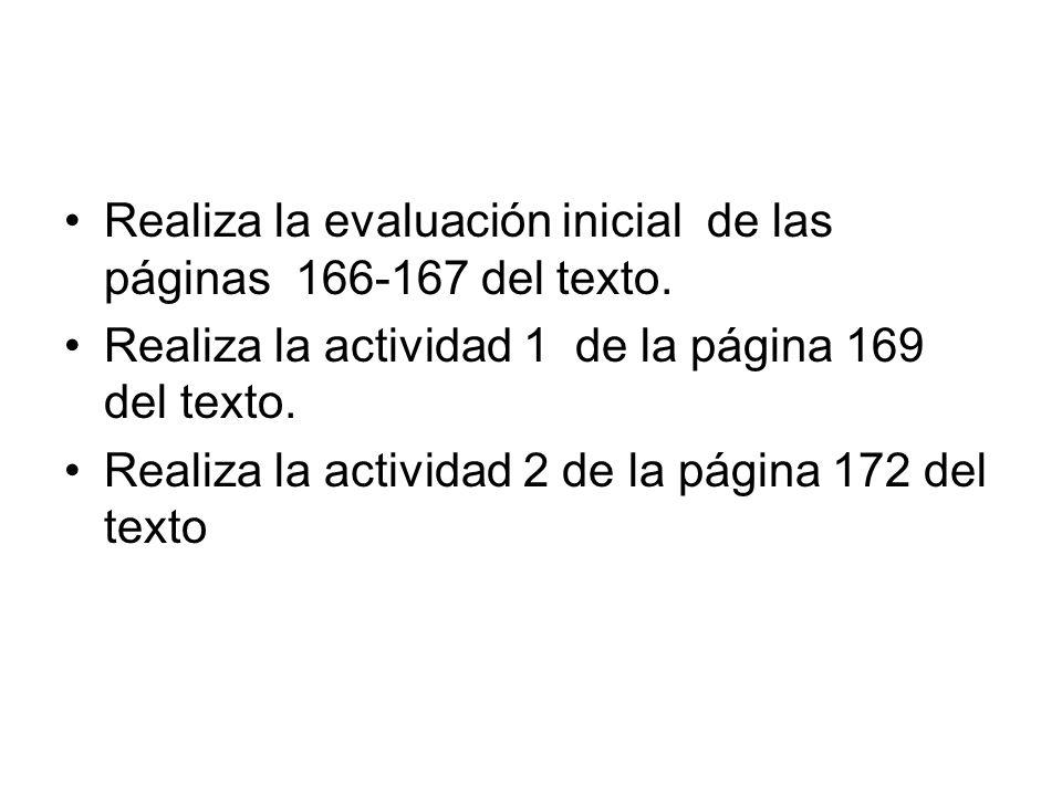 Realiza la evaluación inicial de las páginas 166-167 del texto.
