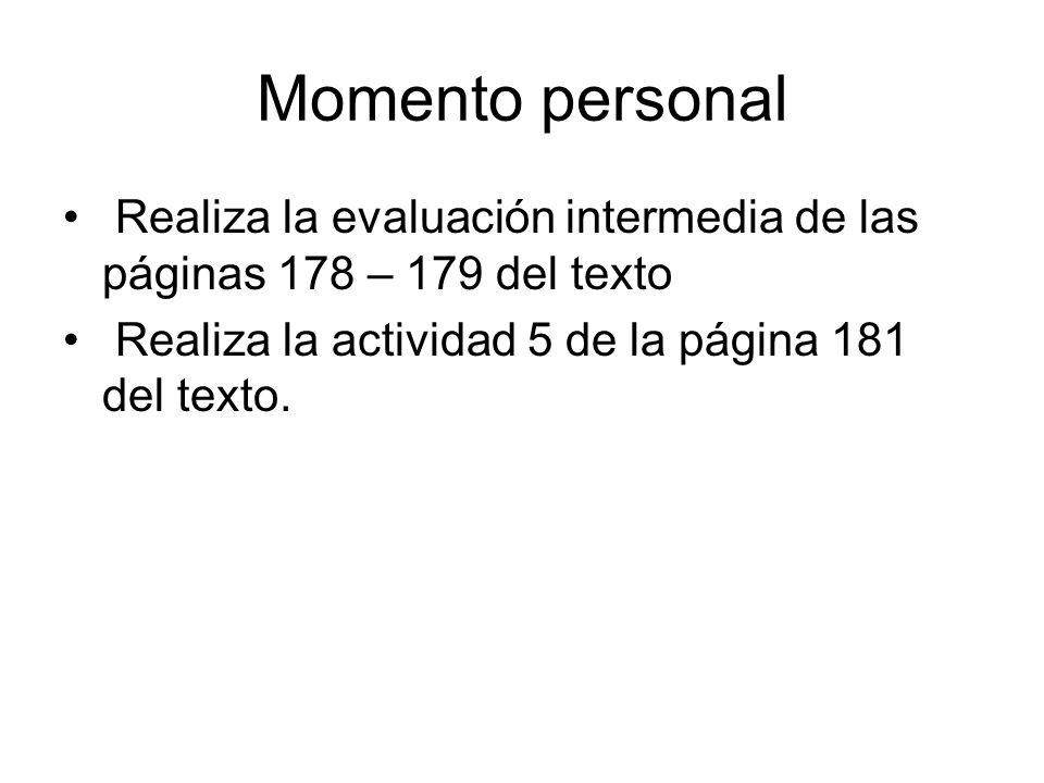 Momento personal Realiza la evaluación intermedia de las páginas 178 – 179 del texto.