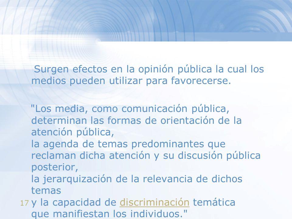 Surgen efectos en la opinión pública la cual los medios pueden utilizar para favorecerse.