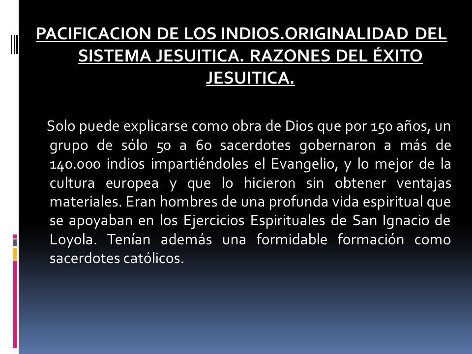 PACIFICACION DE LOS INDIOS. ORIGINALIDAD DEL SISTEMA JESUITICA