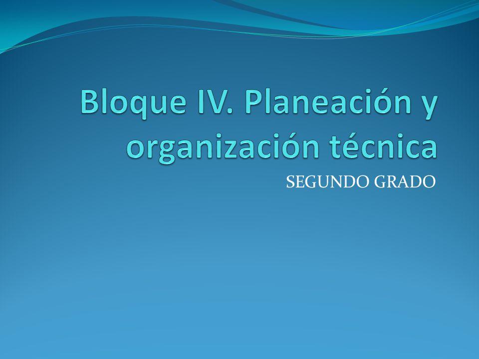 Bloque IV. Planeación y organización técnica
