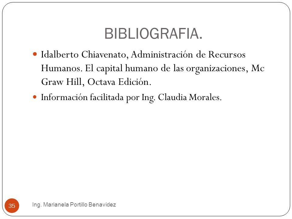 BIBLIOGRAFIA. Idalberto Chiavenato, Administración de Recursos Humanos. El capital humano de las organizaciones, Mc Graw Hill, Octava Edición.
