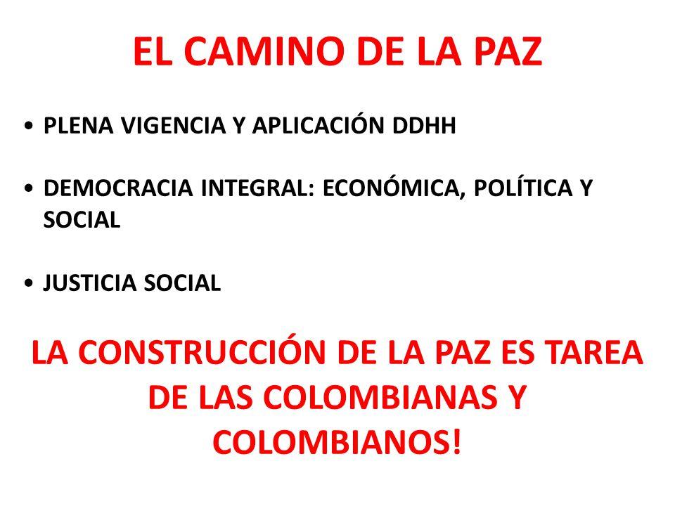 LA CONSTRUCCIÓN DE LA PAZ ES TAREA DE LAS COLOMBIANAS Y COLOMBIANOS!
