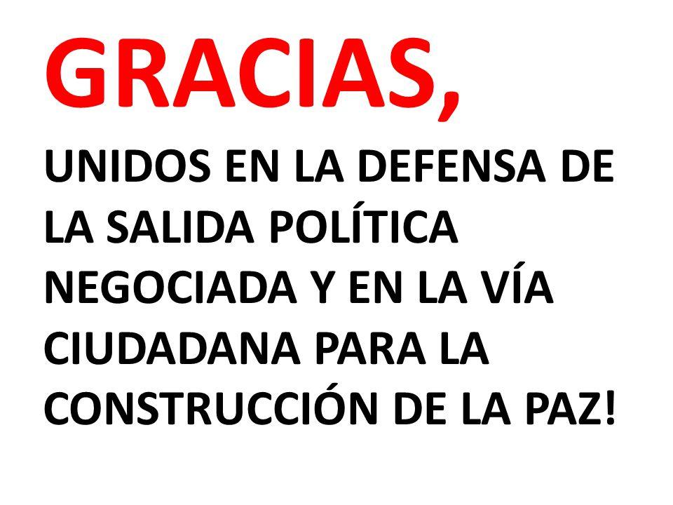 GRACIAS, UNIDOS EN LA DEFENSA DE LA SALIDA POLÍTICA NEGOCIADA Y EN LA VÍA CIUDADANA PARA LA CONSTRUCCIÓN DE LA PAZ!