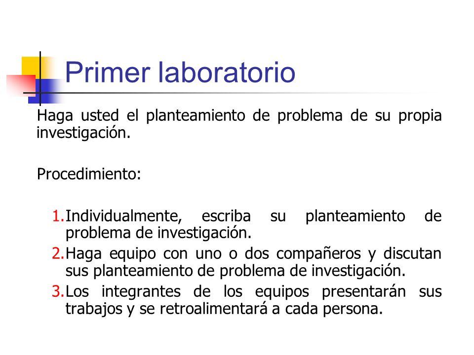 Primer laboratorio Haga usted el planteamiento de problema de su propia investigación. Procedimiento: