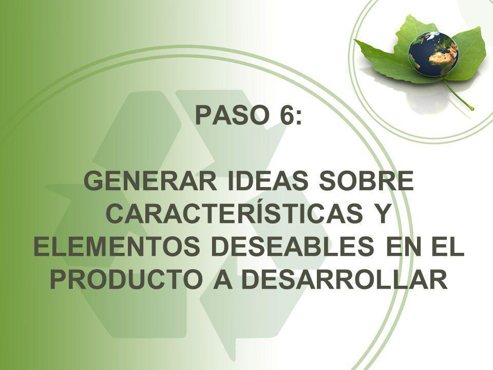 PASO 6: GENERAR IDEAS SOBRE CARACTERÍSTICAS Y ELEMENTOS DESEABLES EN EL PRODUCTO A DESARROLLAR