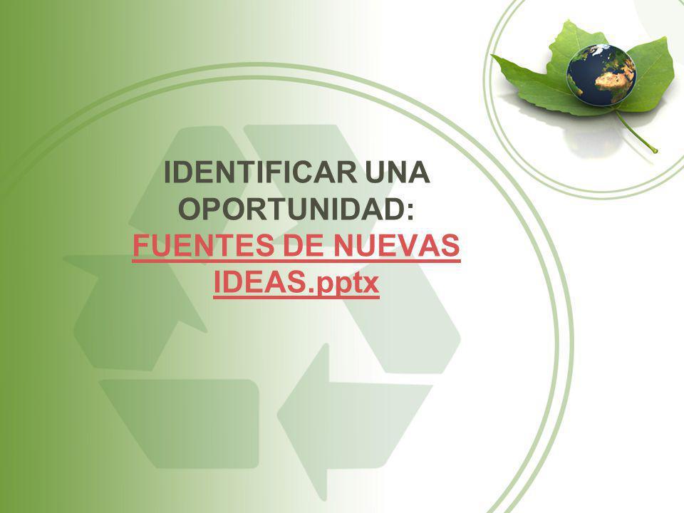 IDENTIFICAR UNA OPORTUNIDAD: FUENTES DE NUEVAS IDEAS.pptx