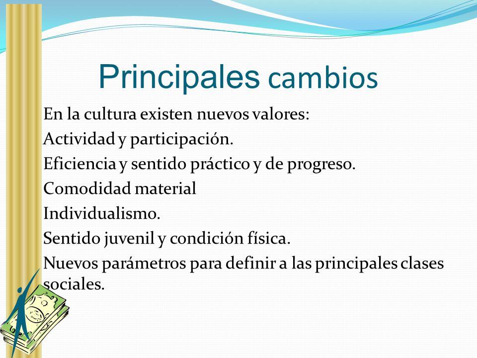 Principales cambios En la cultura existen nuevos valores:
