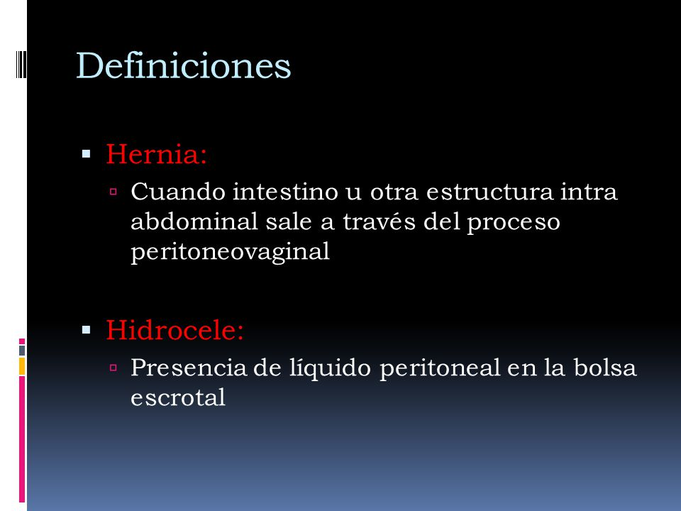 Definiciones Hernia: Hidrocele: