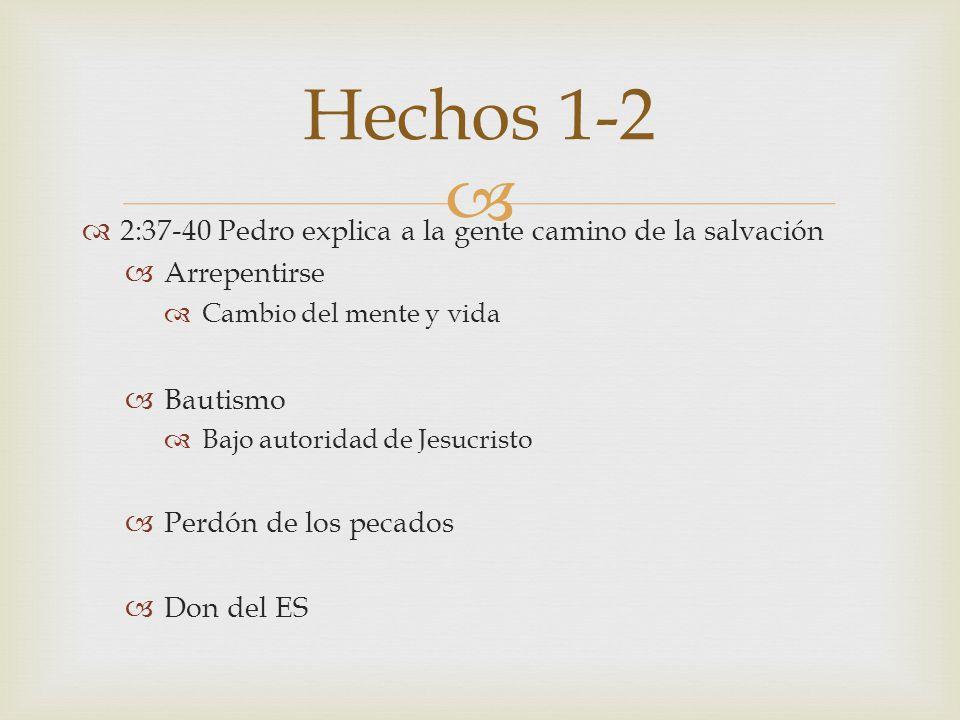 Hechos 1-2 2:37-40 Pedro explica a la gente camino de la salvación