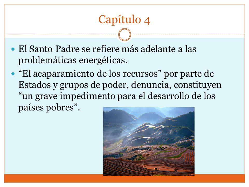 Capítulo 4 El Santo Padre se refiere más adelante a las problemáticas energéticas.