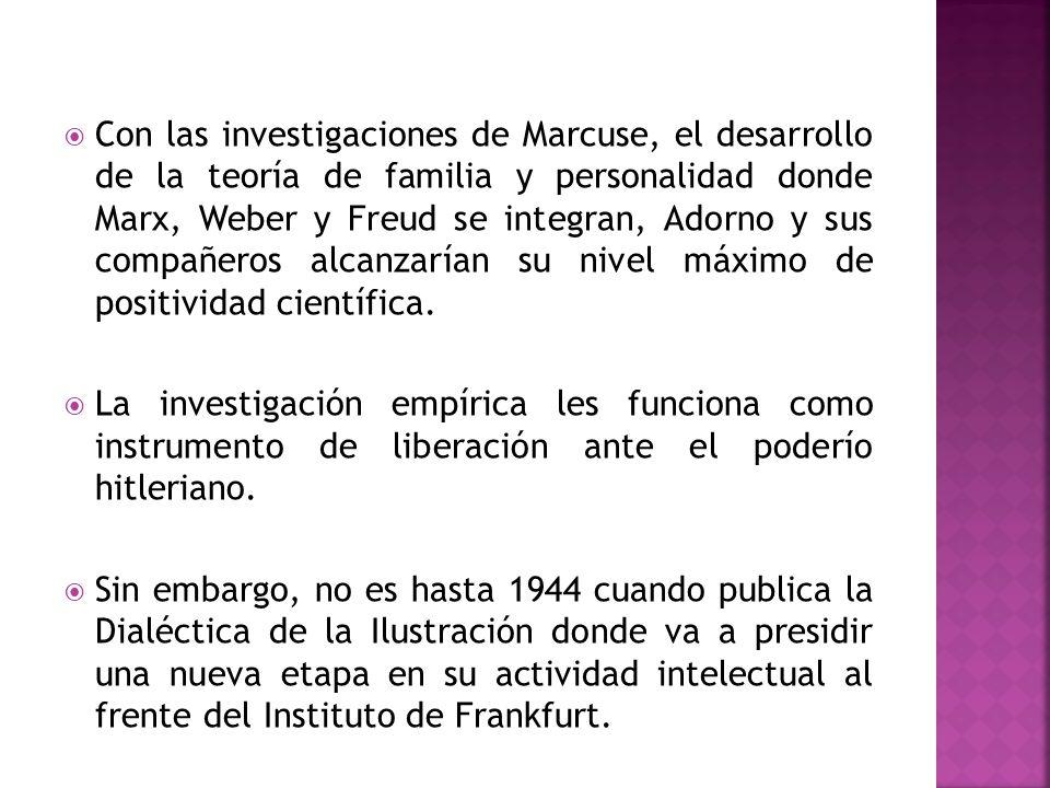 Con las investigaciones de Marcuse, el desarrollo de la teoría de familia y personalidad donde Marx, Weber y Freud se integran, Adorno y sus compañeros alcanzarían su nivel máximo de positividad científica.