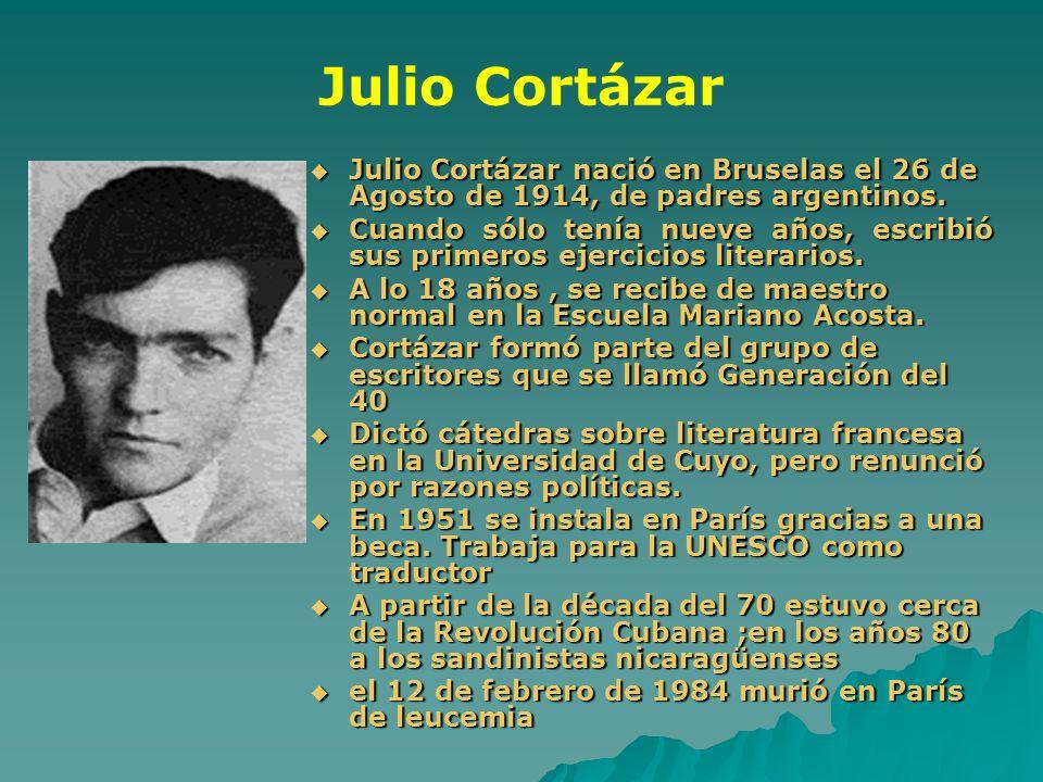 Julio Cortázar Julio Cortázar nació en Bruselas el 26 de Agosto de 1914, de padres argentinos.