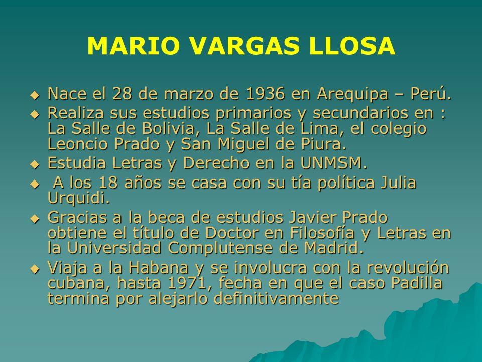 MARIO VARGAS LLOSA Nace el 28 de marzo de 1936 en Arequipa – Perú.