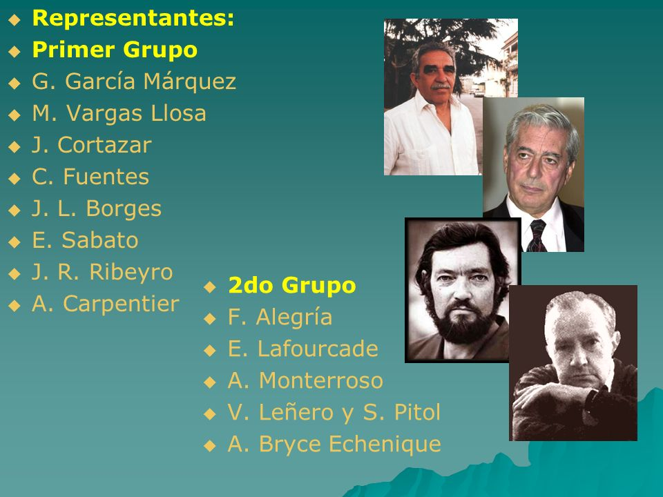 Representantes: Primer Grupo. G. García Márquez. M. Vargas Llosa. J. Cortazar. C. Fuentes. J. L. Borges.