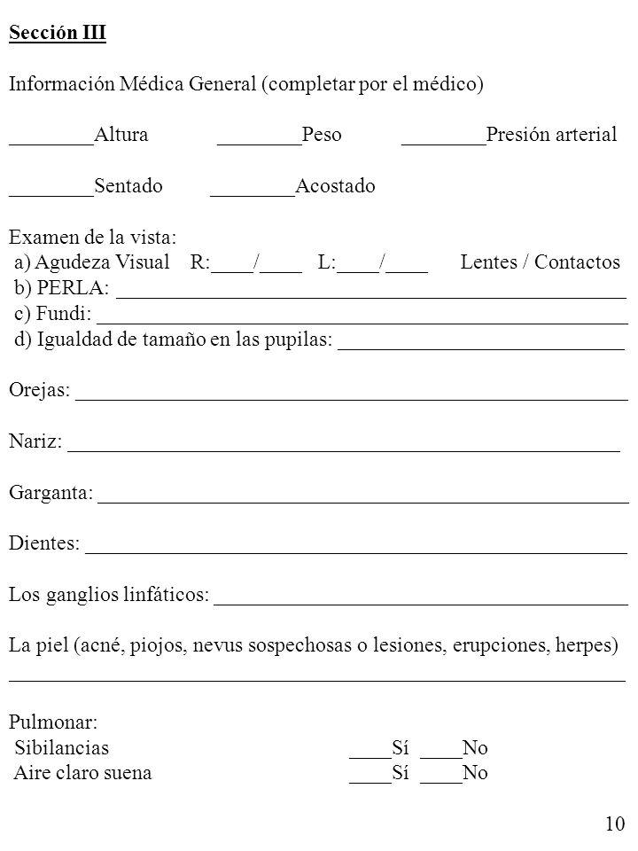 Sección III Información Médica General (completar por el médico) ________Altura ________Peso ________Presión arterial.