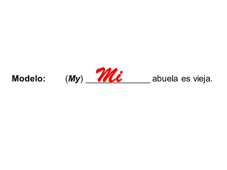 Mi Modelo: (My) _____________ abuela es vieja.