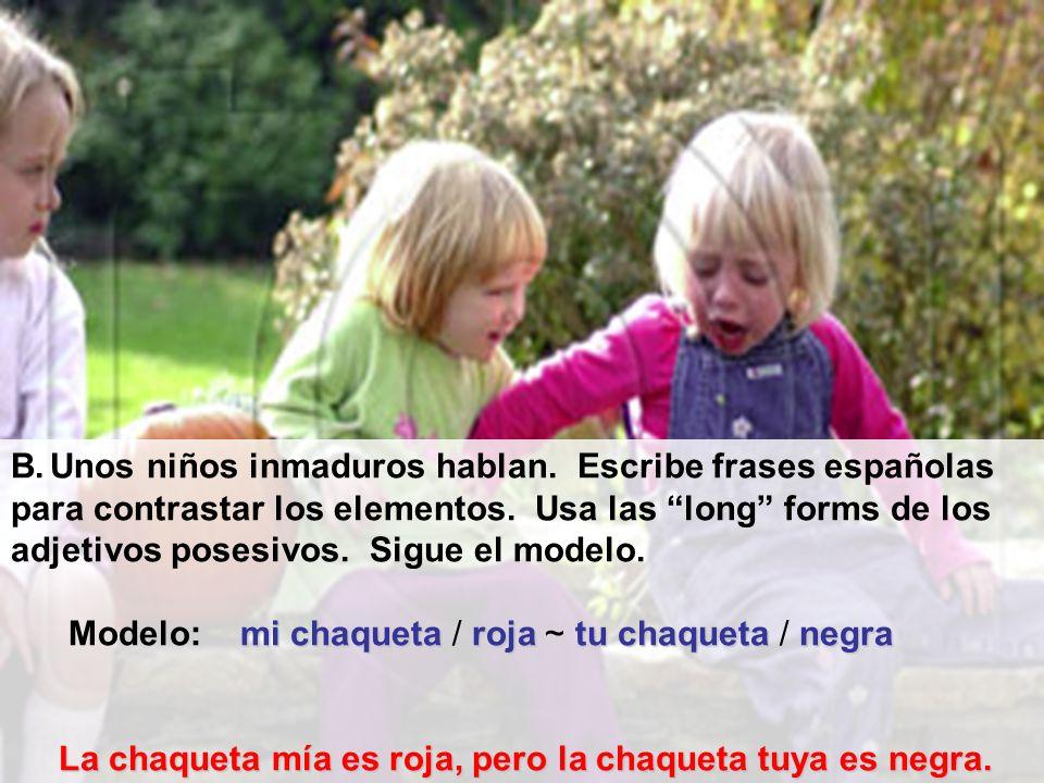 Unos niños inmaduros hablan. Escribe frases españolas