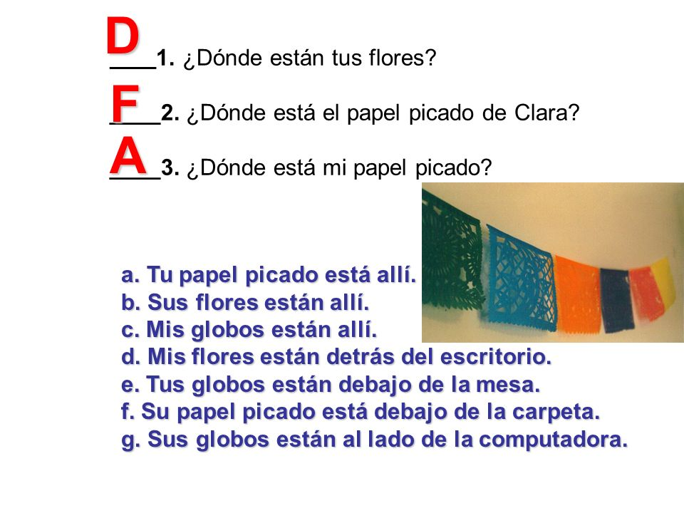 D F A ____2. ¿Dónde está el papel picado de Clara