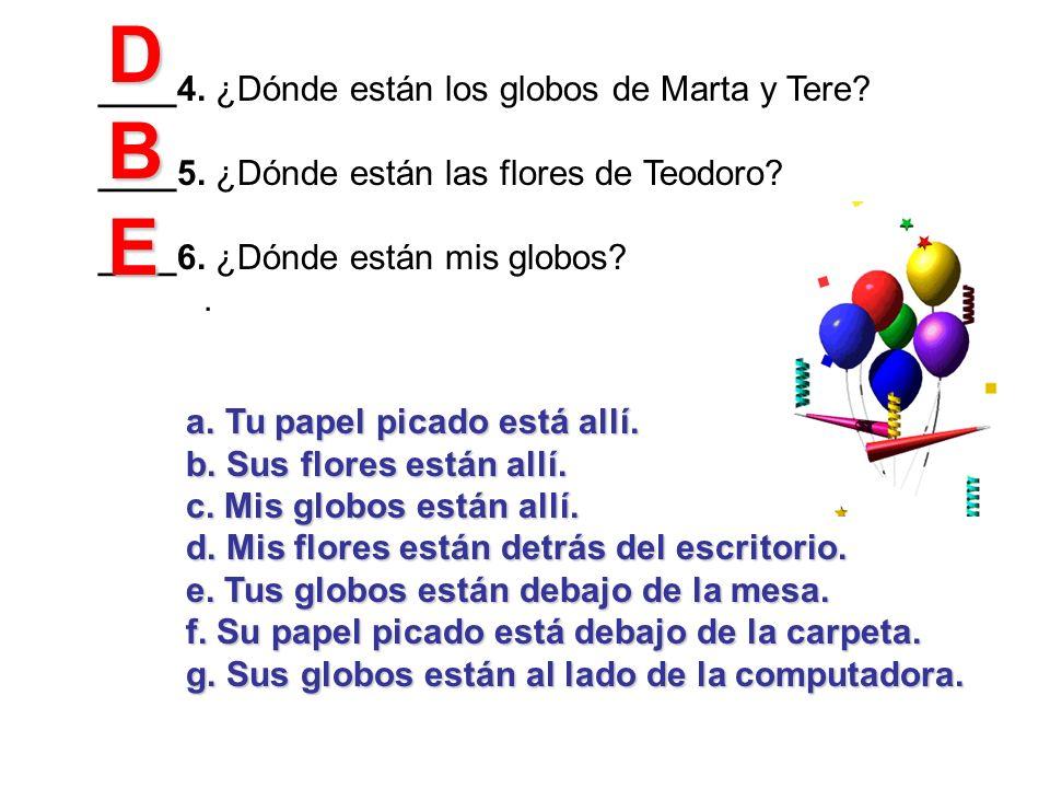 D B E ____4. ¿Dónde están los globos de Marta y Tere