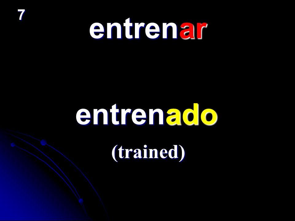 7 entrenar entrenado (trained)