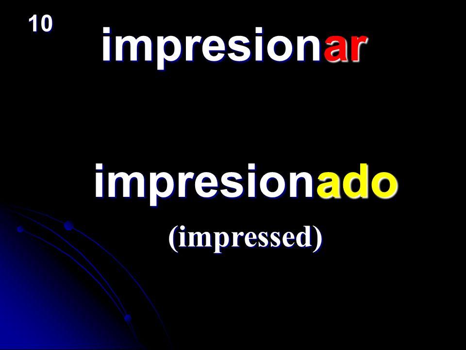 10 impresionar impresionado (impressed)