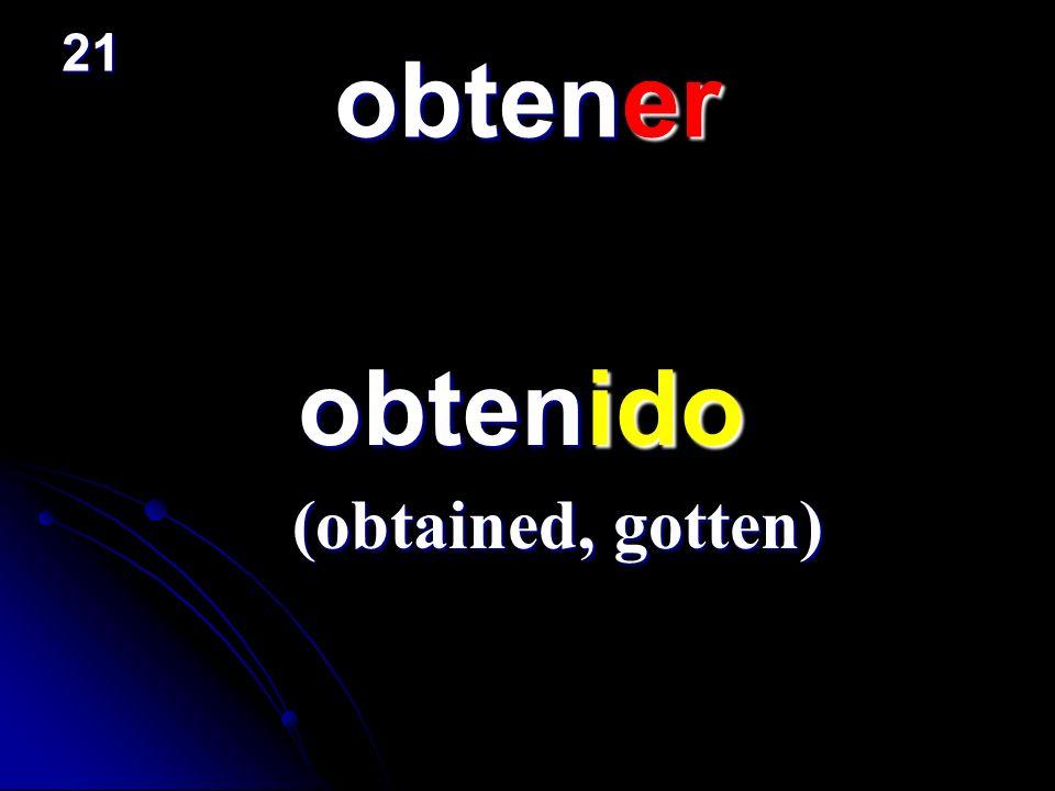 21 obtener obtenido (obtained, gotten)
