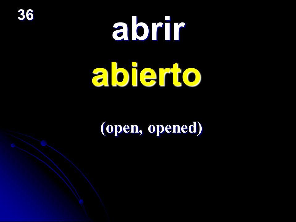 36 abrir abierto (open, opened)