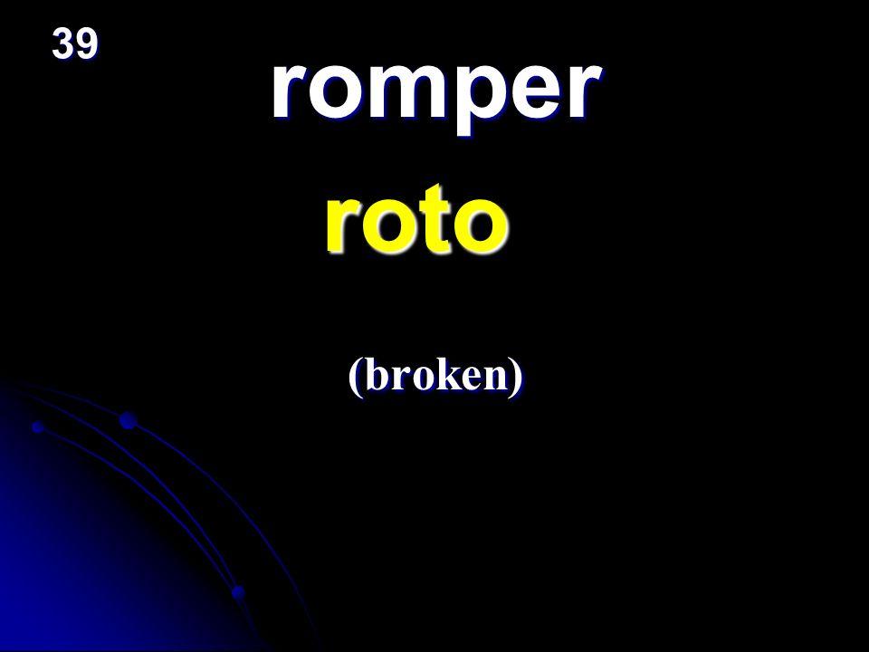 39 romper roto (broken)