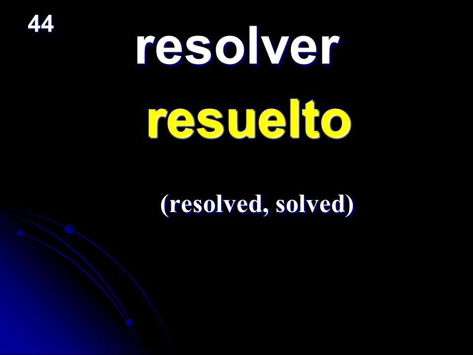 44 resolver resuelto (resolved, solved)