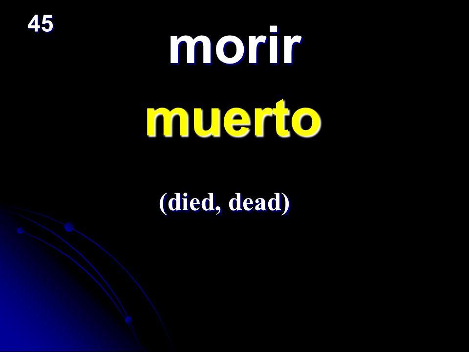 45 morir muerto (died, dead)