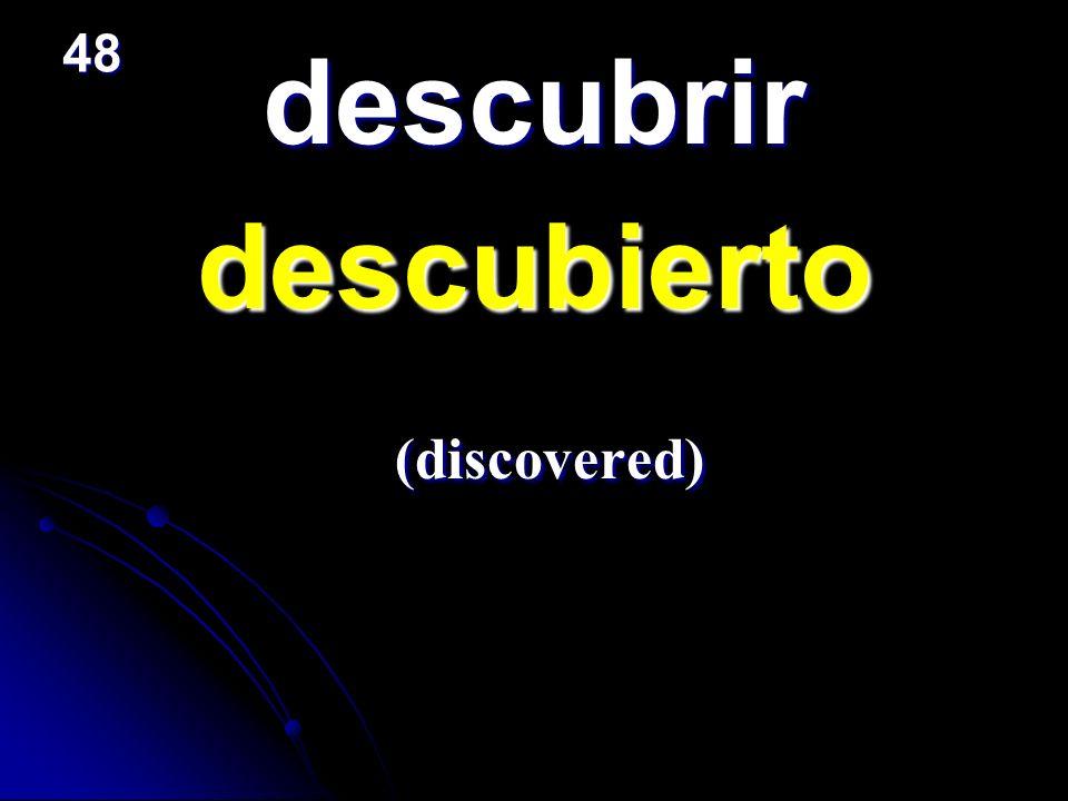 48 descubrir descubierto (discovered)