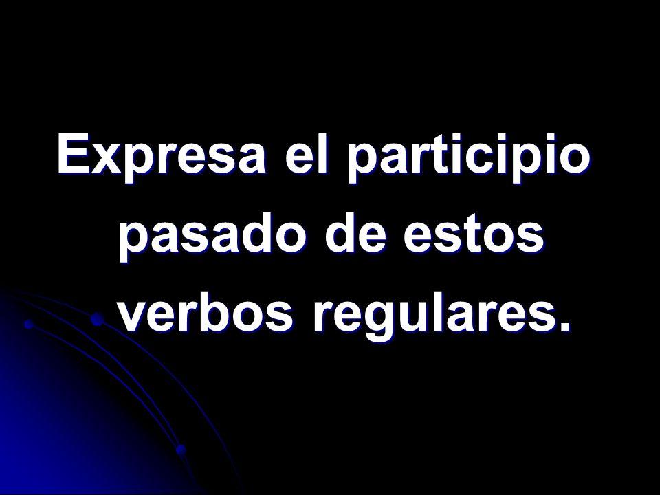 Expresa el participio pasado de estos verbos regulares.