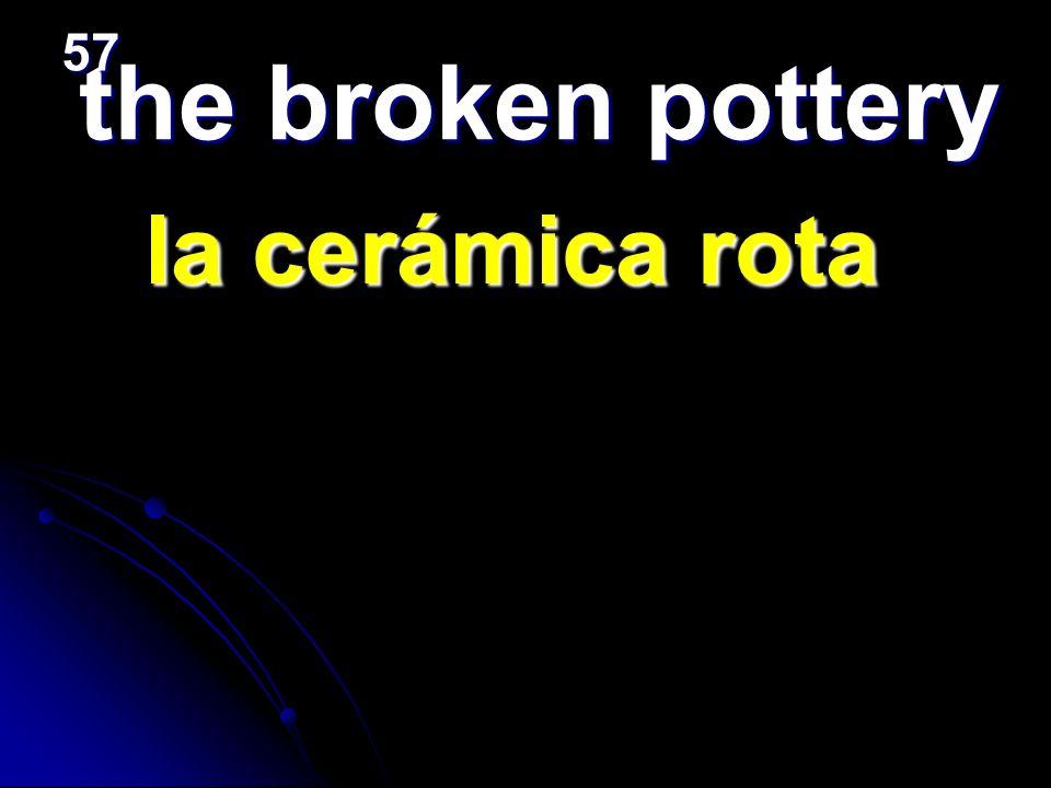 57 the broken pottery la cerámica rota