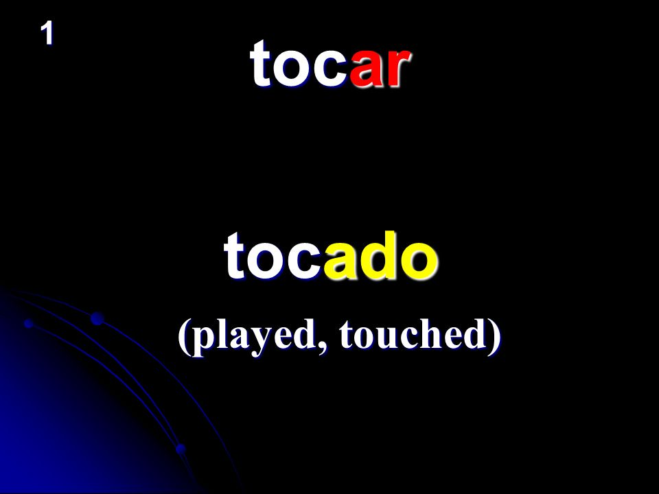 1 tocar tocado (played, touched)