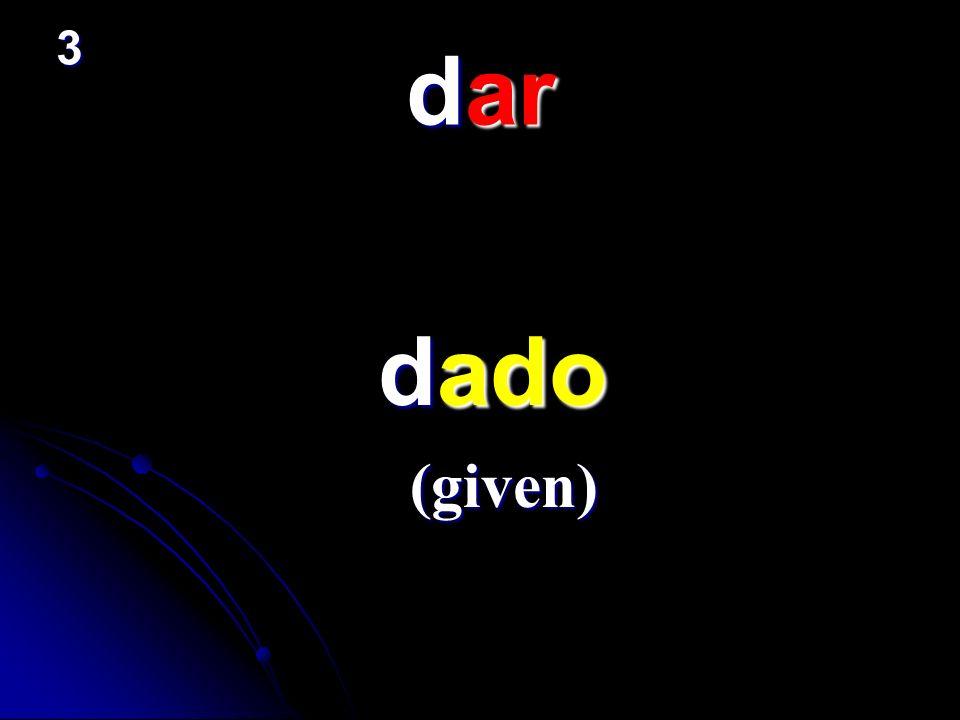 3 dar dado (given)