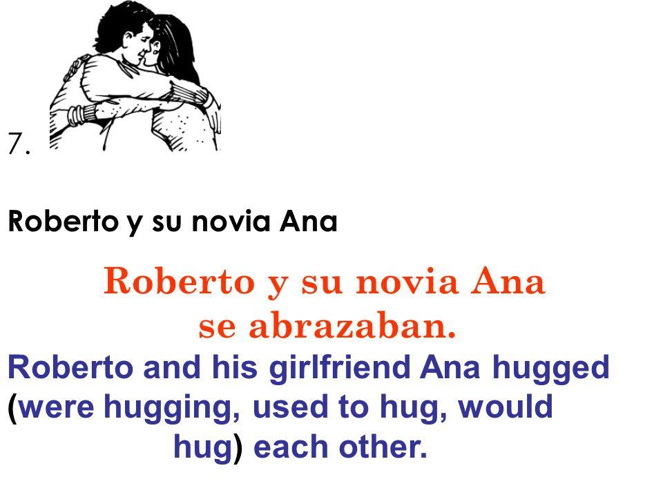 Roberto y su novia Ana se abrazaban.